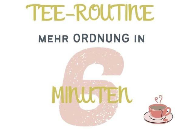 Mehr Ordnung in 6-Minuten – Tee-Routine
